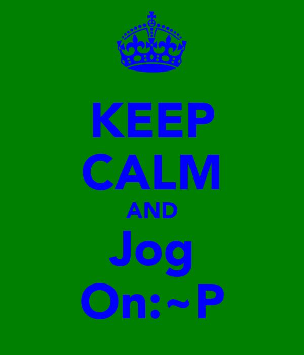 KEEP CALM AND Jog On:~P