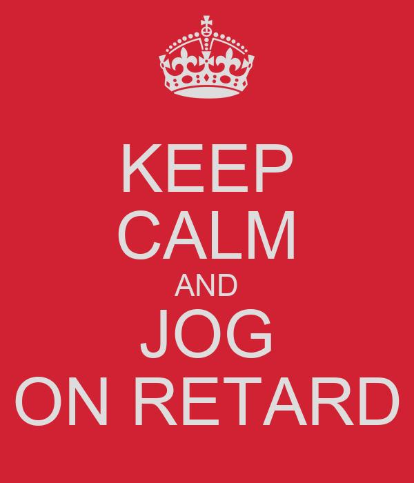 KEEP CALM AND JOG ON RETARD