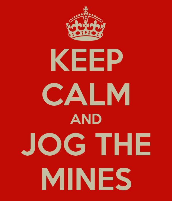 KEEP CALM AND JOG THE MINES