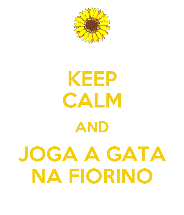 KEEP CALM AND JOGA A GATA NA FIORINO
