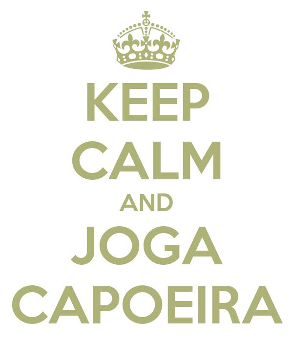 KEEP CALM AND JOGA CAPOEIRA