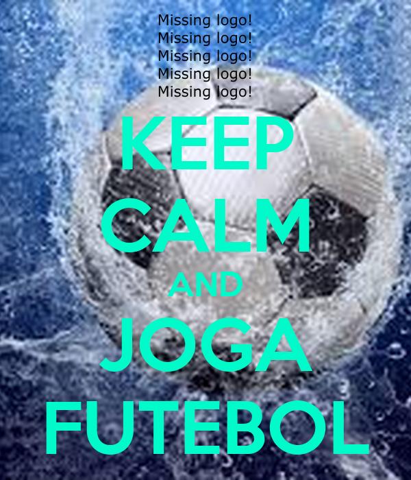 KEEP CALM AND JOGA FUTEBOL