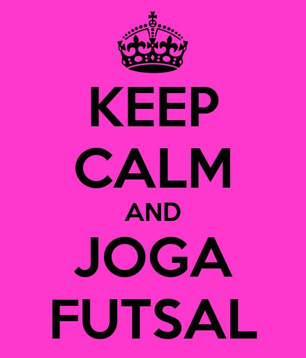 KEEP CALM AND JOGA FUTSAL