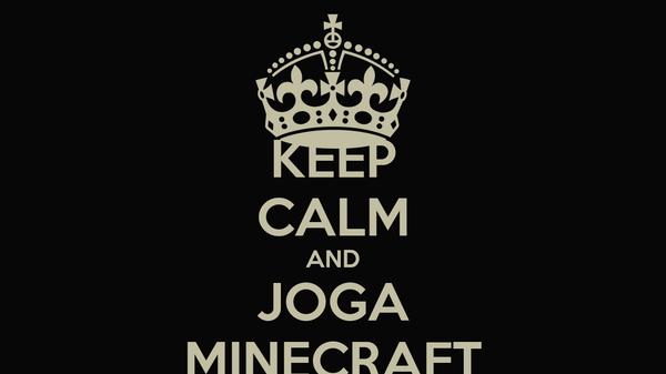 KEEP CALM AND JOGA MINECRAFT