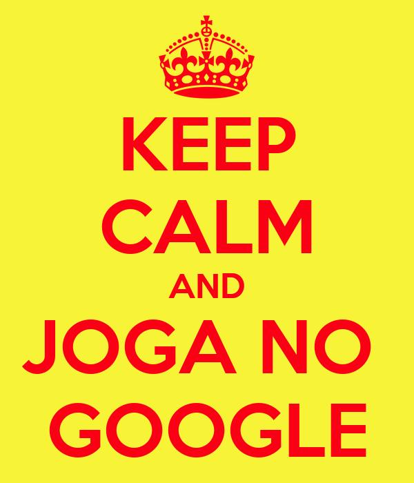 KEEP CALM AND JOGA NO  GOOGLE