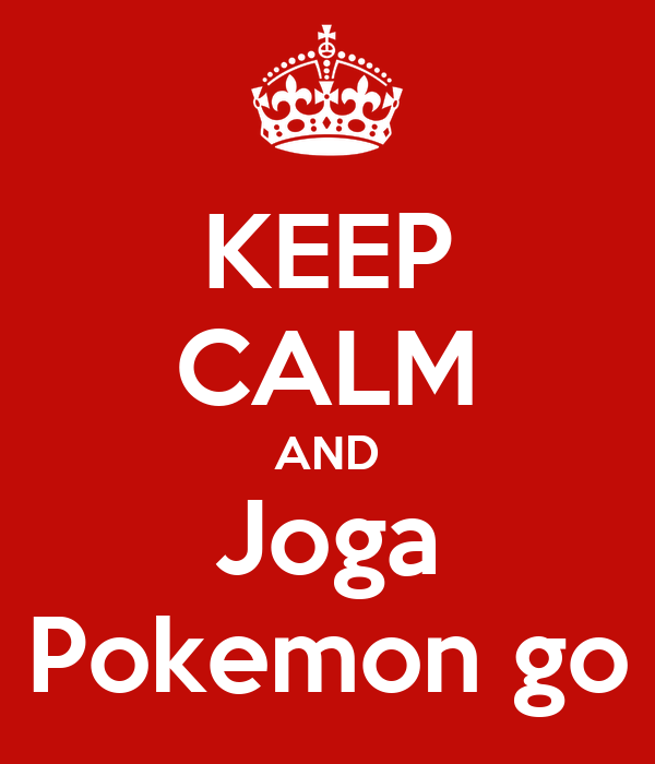 KEEP CALM AND Joga Pokemon go
