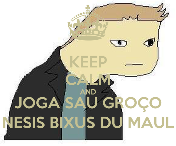 KEEP CALM AND JOGA SAU GROÇO NESIS BIXUS DU MAUL