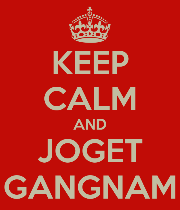 KEEP CALM AND JOGET GANGNAM