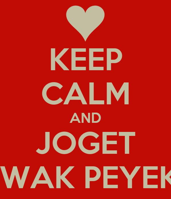 KEEP CALM AND JOGET IWAK PEYEK