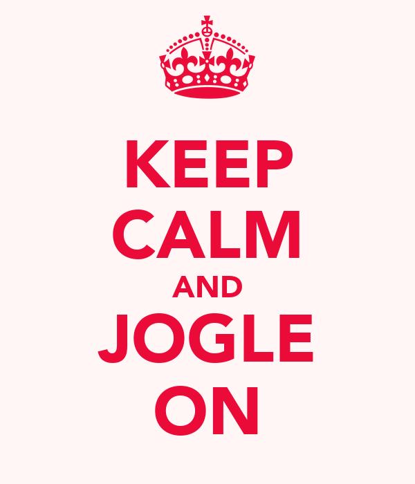 KEEP CALM AND JOGLE ON