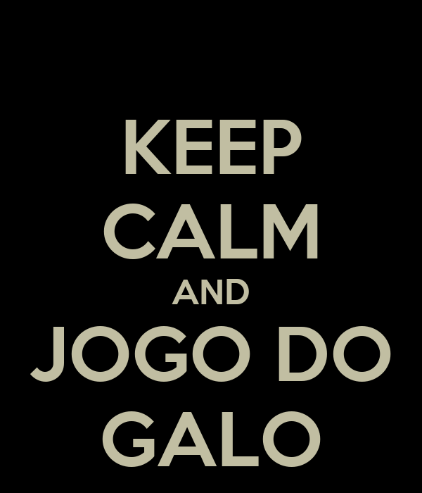 KEEP CALM AND JOGO DO GALO