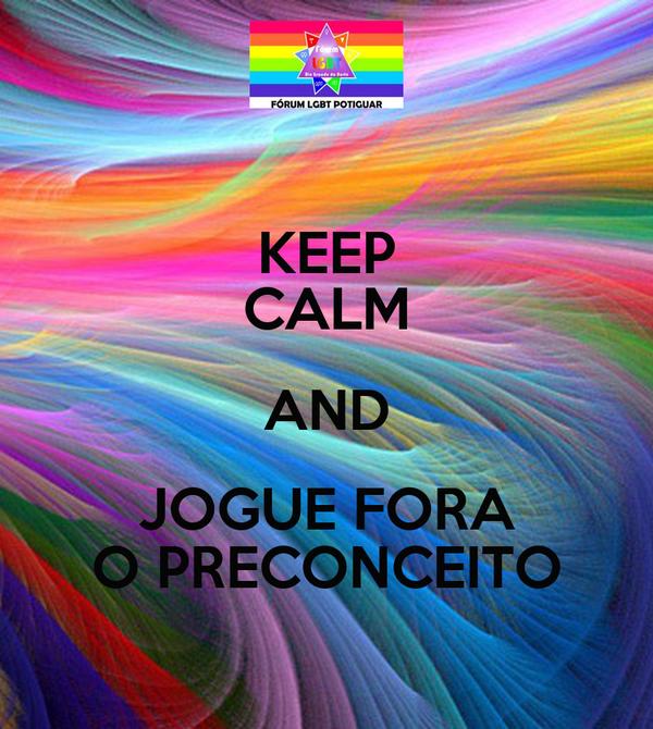KEEP CALM AND JOGUE FORA O PRECONCEITO