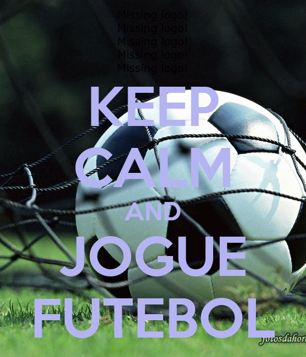 KEEP CALM AND JOGUE FUTEBOL