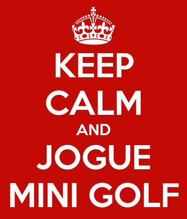 KEEP CALM AND JOGUE MINI GOLF