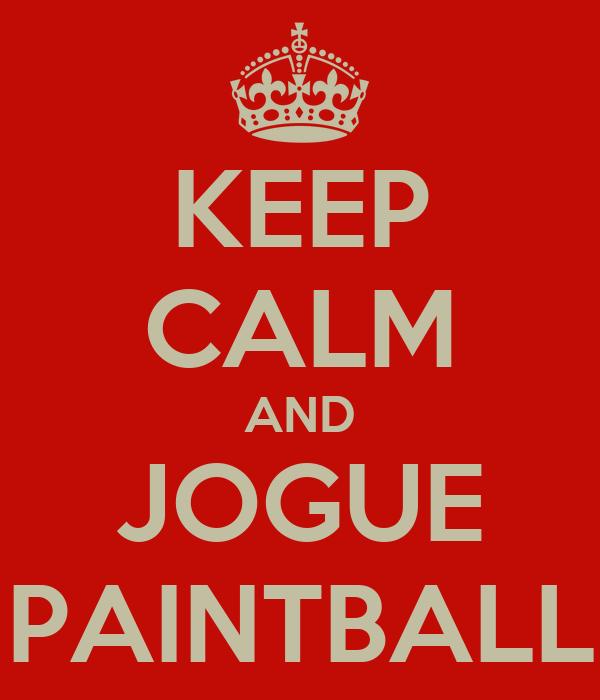 KEEP CALM AND JOGUE PAINTBALL