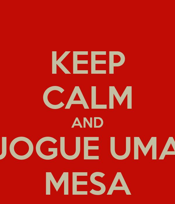 KEEP CALM AND JOGUE UMA MESA