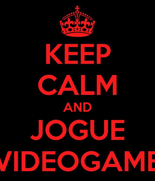 KEEP CALM AND JOGUE VIDEOGAME