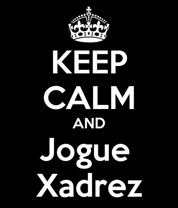 KEEP CALM AND Jogue  Xadrez