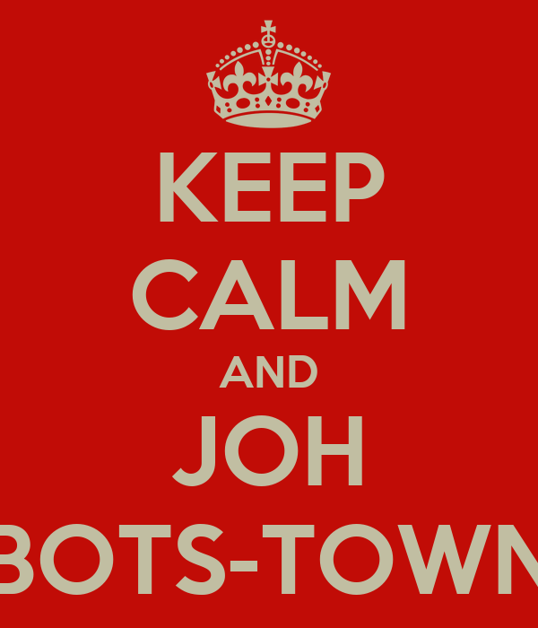 KEEP CALM AND JOH BOTS-TOWN