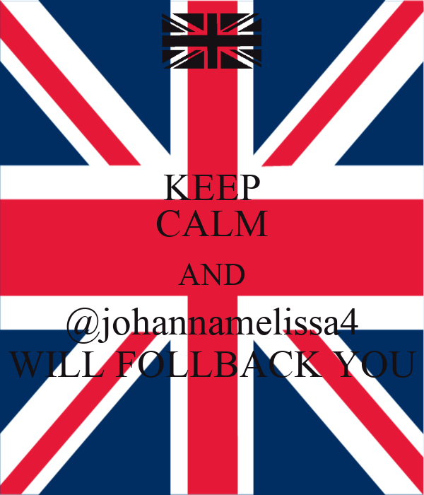 KEEP CALM AND @johannamelissa4 WILL FOLLBACK YOU