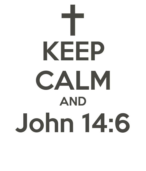 KEEP CALM AND John 14:6
