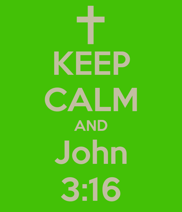 KEEP CALM AND John 3:16