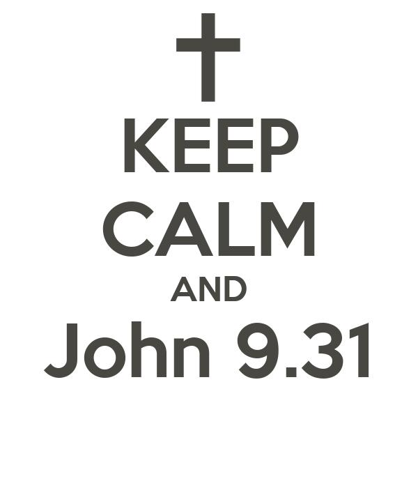 KEEP CALM AND John 9.31