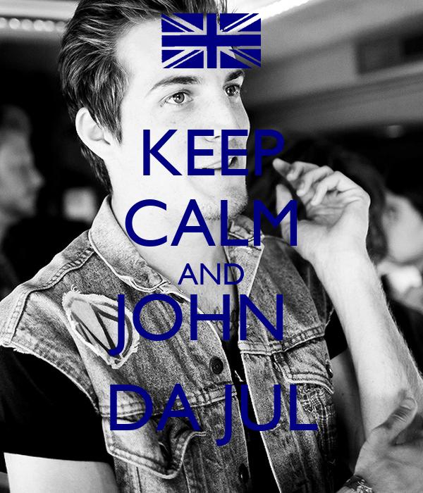 KEEP CALM AND JOHN  DA JUL