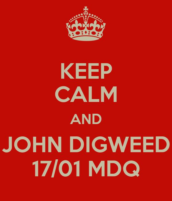 KEEP CALM AND JOHN DIGWEED 17/01 MDQ