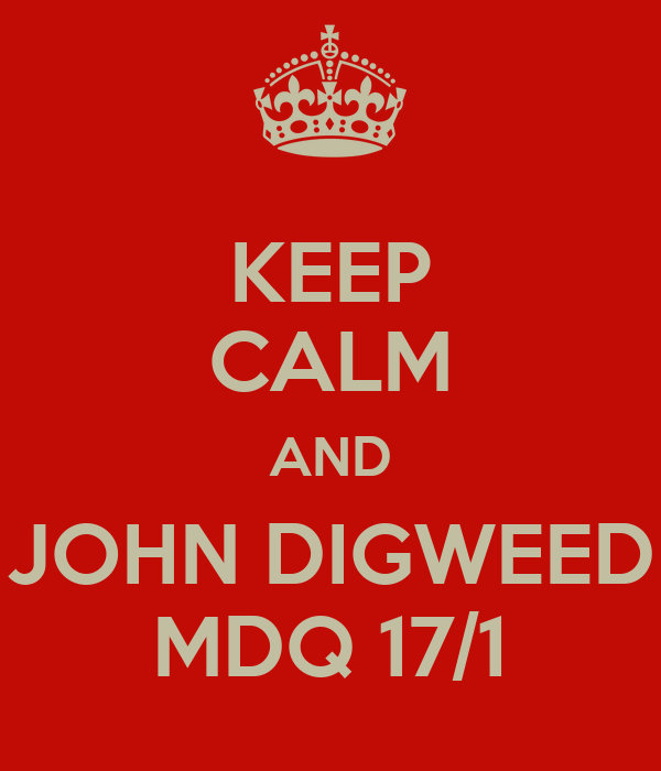 KEEP CALM AND JOHN DIGWEED MDQ 17/1