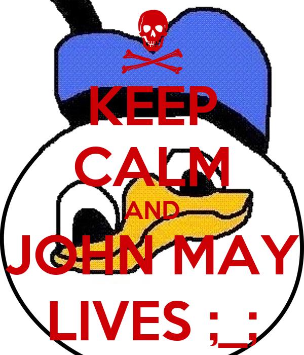 KEEP CALM AND JOHN MAY LIVES ;_;