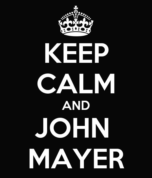 KEEP CALM AND JOHN  MAYER