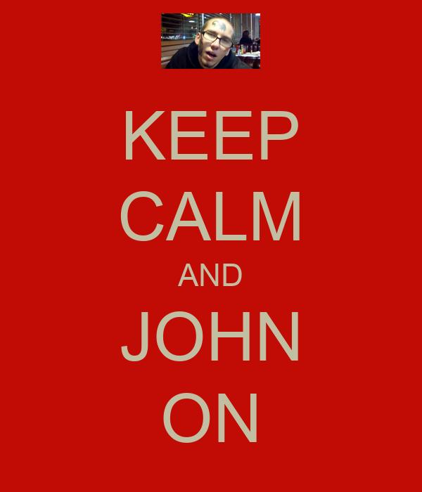 KEEP CALM AND JOHN ON