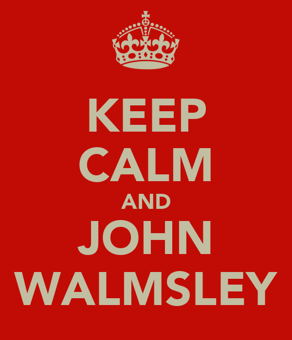 KEEP CALM AND JOHN WALMSLEY