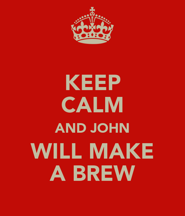 KEEP CALM AND JOHN WILL MAKE A BREW