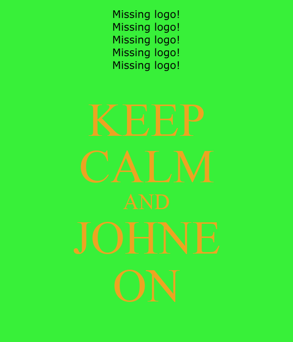 KEEP CALM AND JOHNE ON