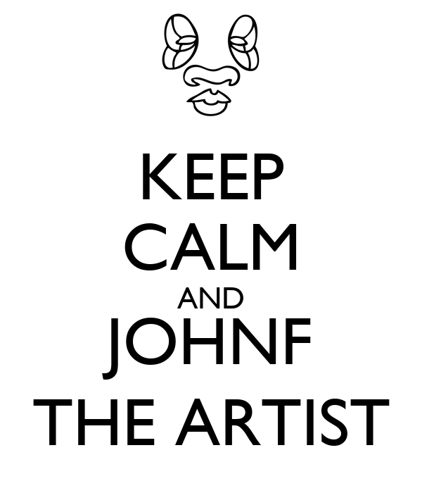 KEEP CALM AND JOHNF THE ARTIST