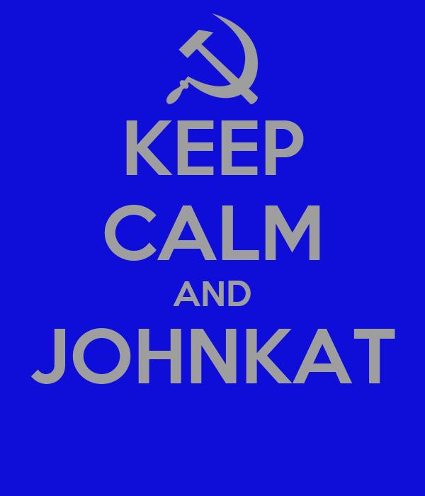 KEEP CALM AND JOHNKAT