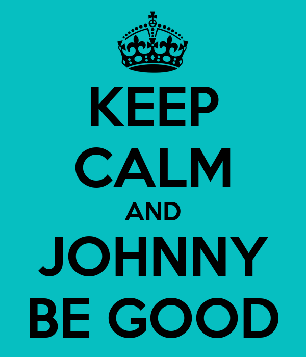 KEEP CALM AND JOHNNY BE GOOD