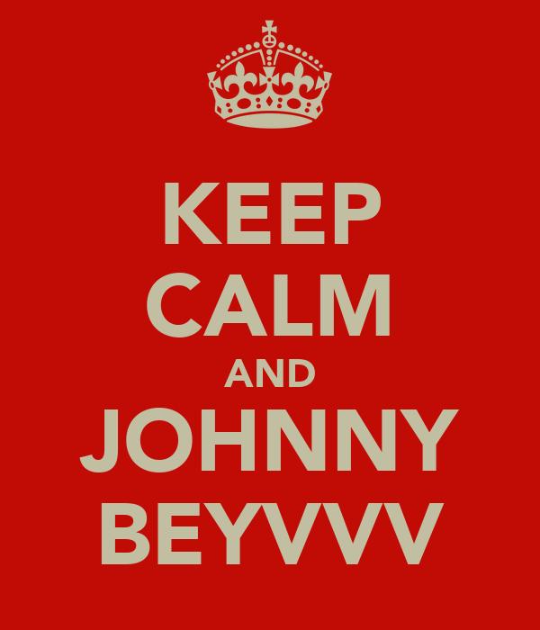 KEEP CALM AND JOHNNY BEYVVV