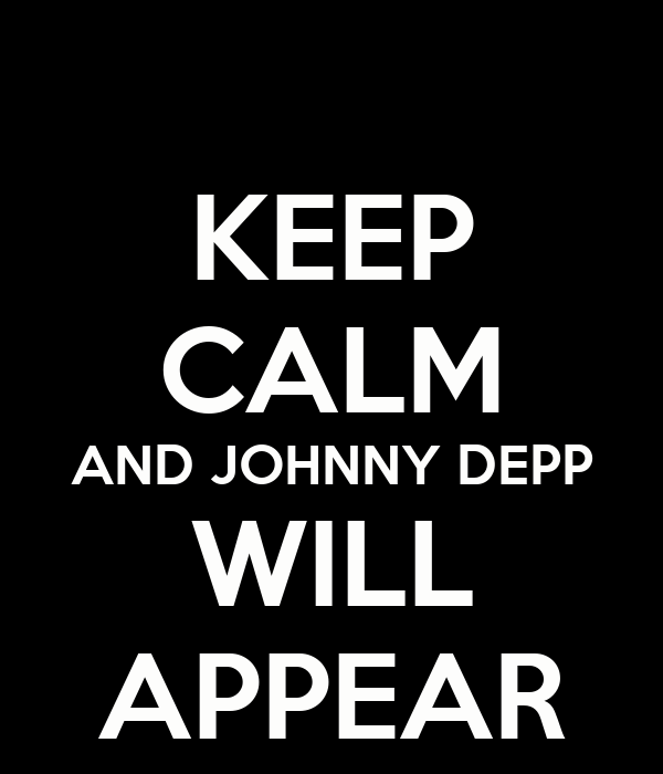 KEEP CALM AND JOHNNY DEPP WILL APPEAR