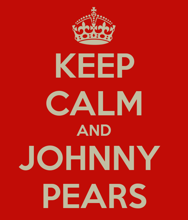 KEEP CALM AND JOHNNY  PEARS