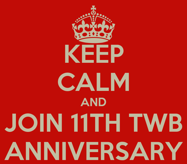 KEEP CALM AND JOIN 11TH TWB ANNIVERSARY