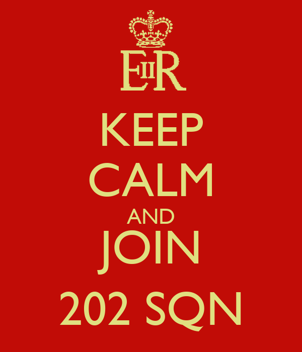 KEEP CALM AND  JOIN  202 SQN