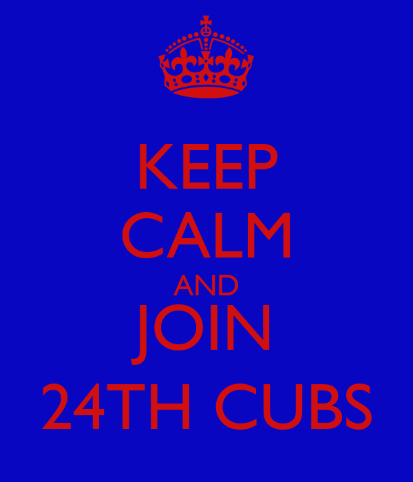 KEEP CALM AND JOIN 24TH CUBS