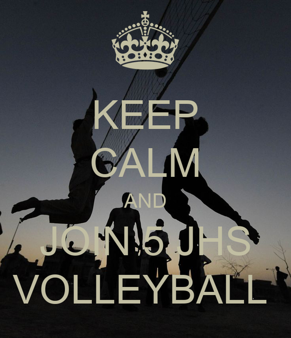 KEEP CALM AND JOIN 5 JHS VOLLEYBALL