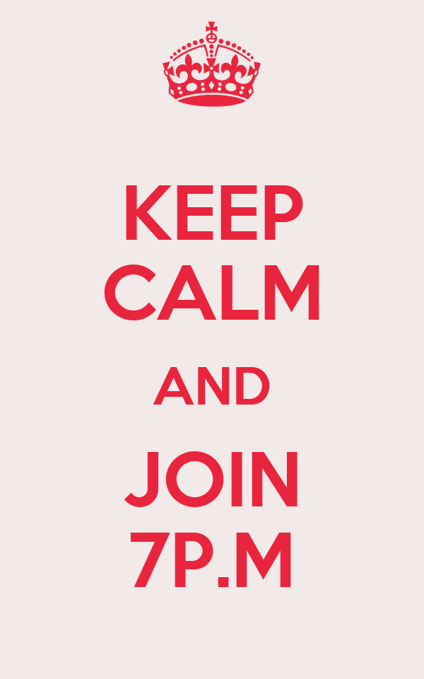 KEEP CALM AND JOIN 7P.M