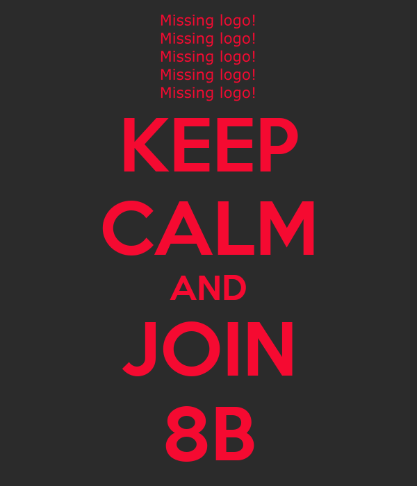 KEEP CALM AND JOIN 8B