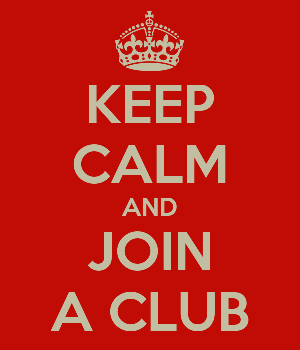 KEEP CALM AND JOIN A CLUB