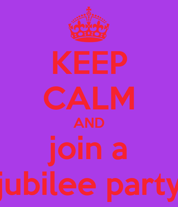 KEEP CALM AND join a  jubilee party